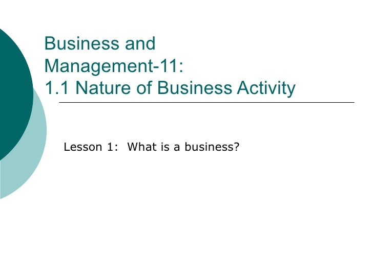 Business and  Management-11: 1.1 Nature of Business Activity Lesson 1:  What is a business?