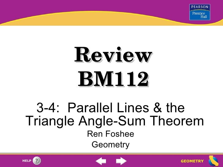 Review BM112 3-4:  Parallel Lines & the Triangle Angle-Sum Theorem Ren Foshee Geometry