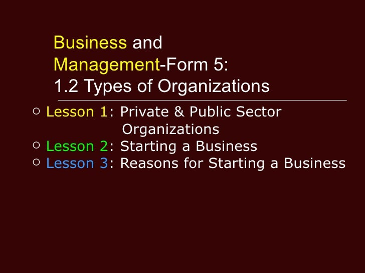 Business and     Management-Form 5:     1.2 Types of Organizations   Lesson 1: Private & Public Sector              Organ...
