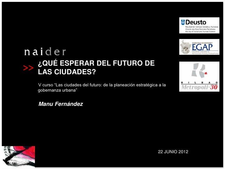 """¿QUÉ ESPERAR DEL FUTURO DE>>   LAS CIUDADES?     V curso """"Las ciudades del futuro: de la planeación estratégica a la     g..."""