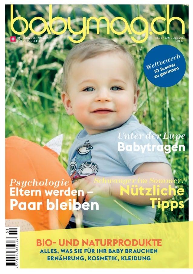 1 DAS SCHWEIZER MAGAZIN FÜR JUNGE ELTERN Nr. 32 • JUNI / JULI 2014 CHF 6.– Schwanger im Sommer? Nützliche Tipps BIO- UND N...