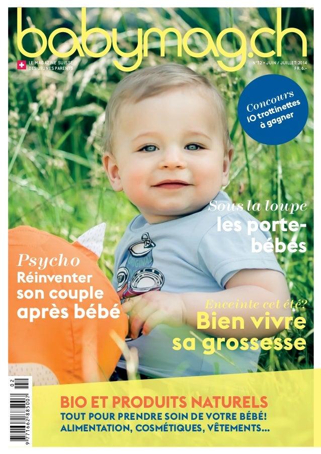 1 Le magazine suisse DEs jeunes parents N°32 • JUIN / JUILLET 2014 FR. 6.– Enceinte cet été? Bien vivre sa grossesse Bio e...