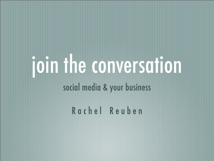 join the conversation     social media & your business        Rachel Reuben