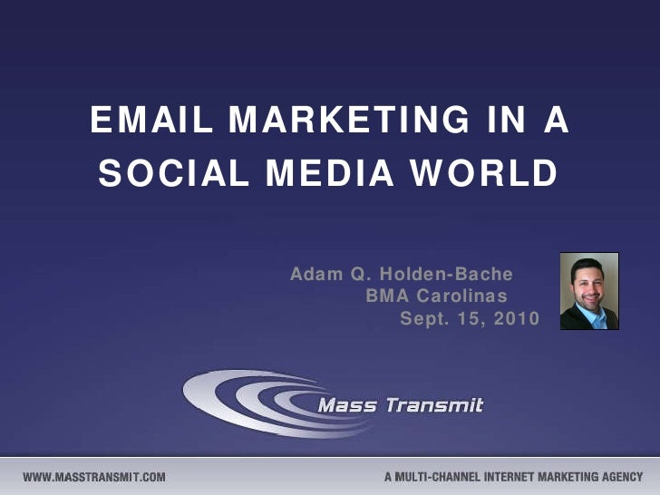 EMAIL MARKETING IN A SOCIAL MEDIA WORLD Adam Q. Holden-Bache  BMA Carolinas  Sept. 15, 2010