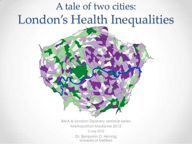 "A tale of two cities:London's Health Inequalities       BMA & London Deanery seminar series          ""Metropolitan Medicin..."