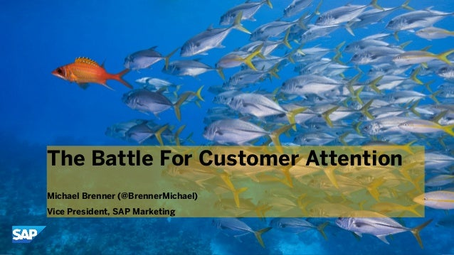 © 2013 SAP AG. All rights reserved. 1PublicThe Battle For Customer AttentionMichael Brenner (@BrennerMichael)Vice Presiden...