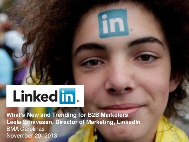 What's New and Trending for B2B Marketers Leela Srinivasan, Director of Marketing, LinkedIn BMA Carolinas November 20, 201...