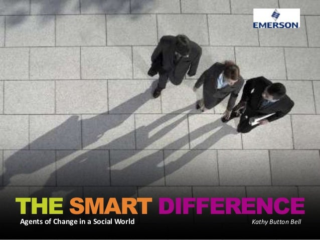 THE SMART DIFFERENCEAgents of Change in a Social World   Kathy Button Bell