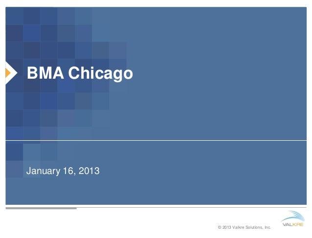 BMA ChicagoJanuary 16, 2013                   © 2013 Valkre Solutions, Inc.