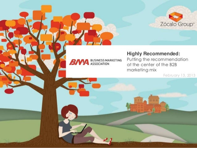 Highly Recommended:Putting the recommendationat the center of the B2Bmarketing mix               February 13, 2013