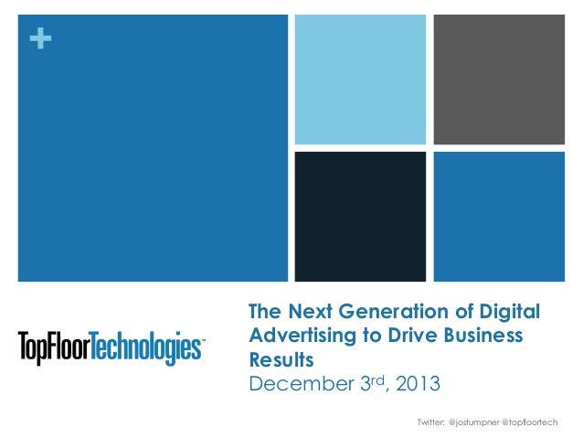 +  The Next Generation of Digital Advertising to Drive Business Results December 3rd, 2013 Twitter: @jostumpner @topfloort...