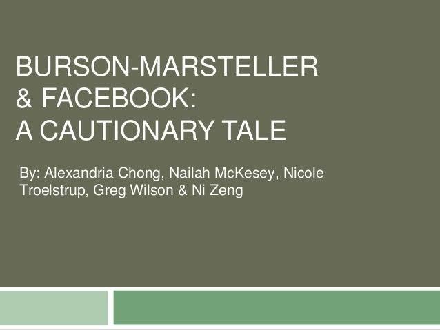 BURSON-MARSTELLER& FACEBOOK:A CAUTIONARY TALEBy: Alexandria Chong, Nailah McKesey, NicoleTroelstrup, Greg Wilson & Ni Zeng