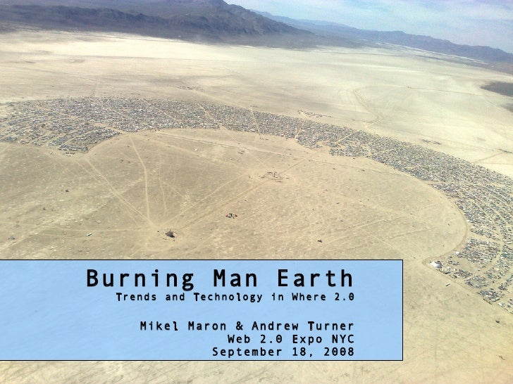 Burning Man Earth  Trends and Technology in Where 2.0      Mikel Maron  Andrew Turner                Web 2.0 Expo NYC     ...
