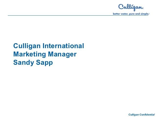 Culligan InternationalMarketing ManagerSandy Sapp                         Culligan Confidential