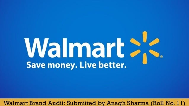 walmart brand audit submitted by anagh sharma roll no 11