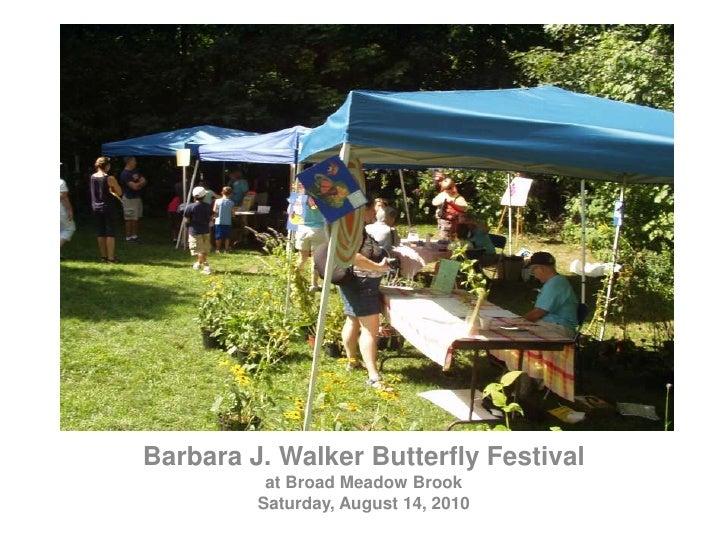 Barbara J. Walker Butterfly Festival <br />at Broad Meadow Brook<br />Saturday, August 14, 2010<br />