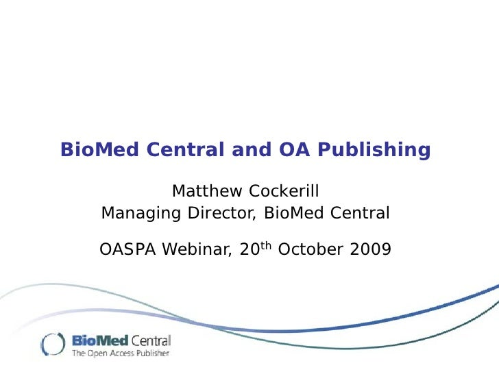 BioMed Central and OA Publishing            Matthew Cockerill    Managing Director, BioMed Central     OASPA Webinar, 20th...