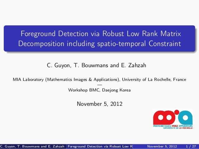 Foreground Detection via Robust Low Rank Matrix          Decomposition including spatio-temporal Constraint               ...