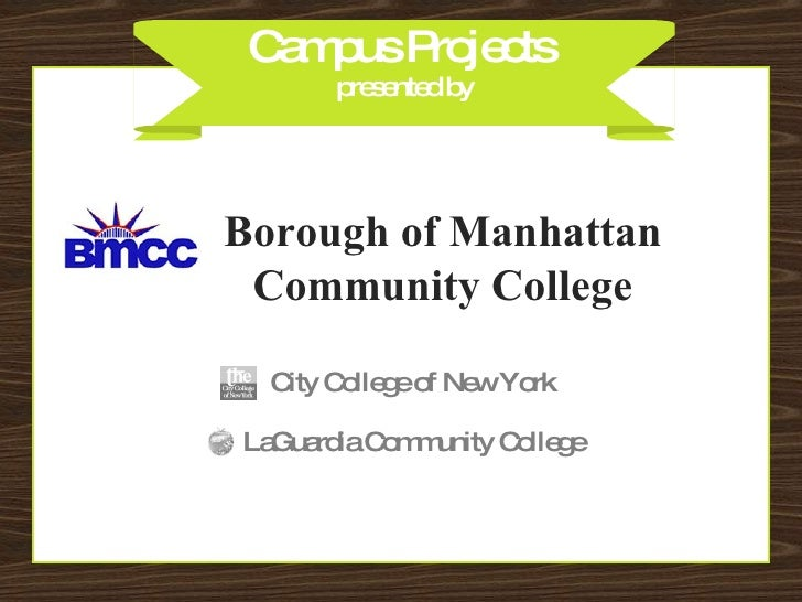 Campus Projects  presented by Borough of Manhattan Community College LaGuardia Community College City College of New York