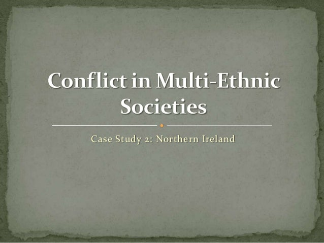 Bmc chapter4(b) conflict in multi-ethnic societies_northern_ireland
