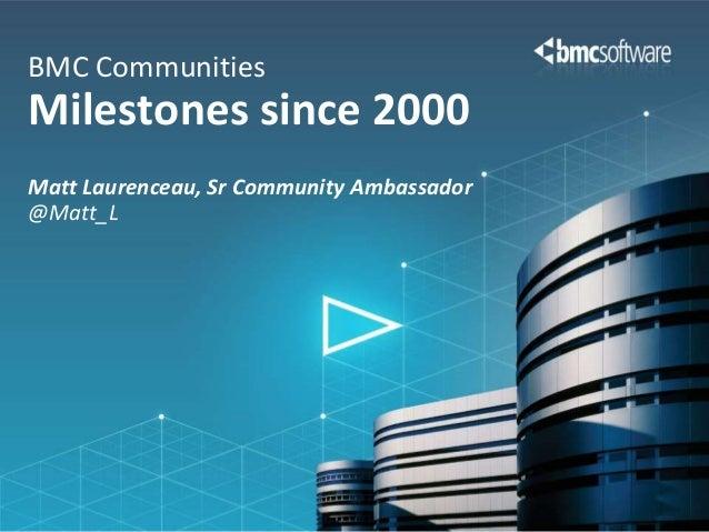 Matt Laurenceau, Sr Community Ambassador@Matt_LBMC CommunitiesMilestones since 2000
