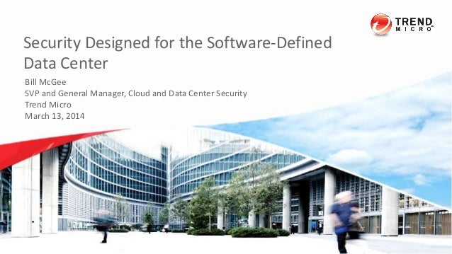 Security Designed for the Software-Defined Data Center 3/14/2014 Confidential | Copyright 2013 Trend Micro Inc. Bill McGee...