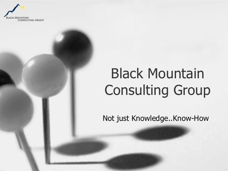 Black Mountain Consulting Group Not just Knowledge..Know-How