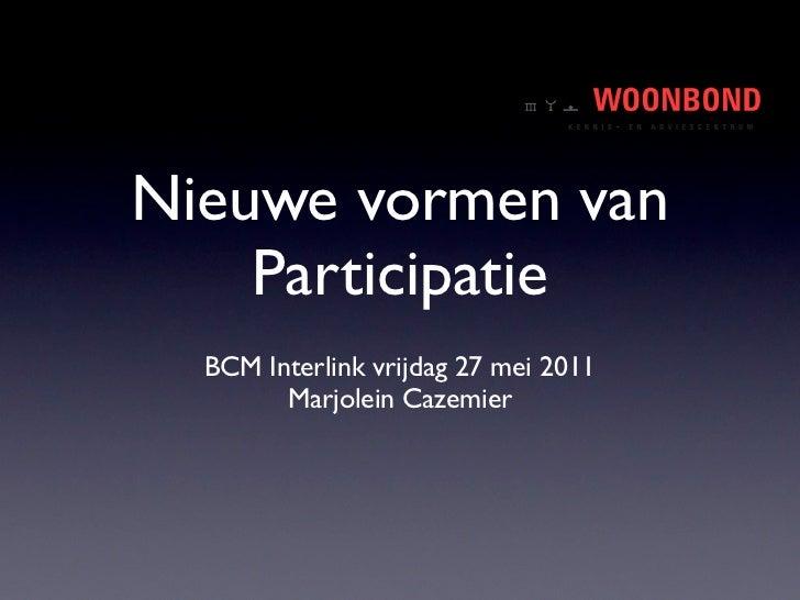Nieuwe vormen van    Participatie  BCM Interlink vrijdag 27 mei 2011        Marjolein Cazemier