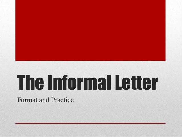 The Informal LetterFormat and Practice