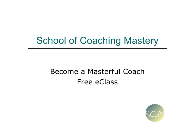 School of Coaching Mastery Become a Masterful Coach Free eClass