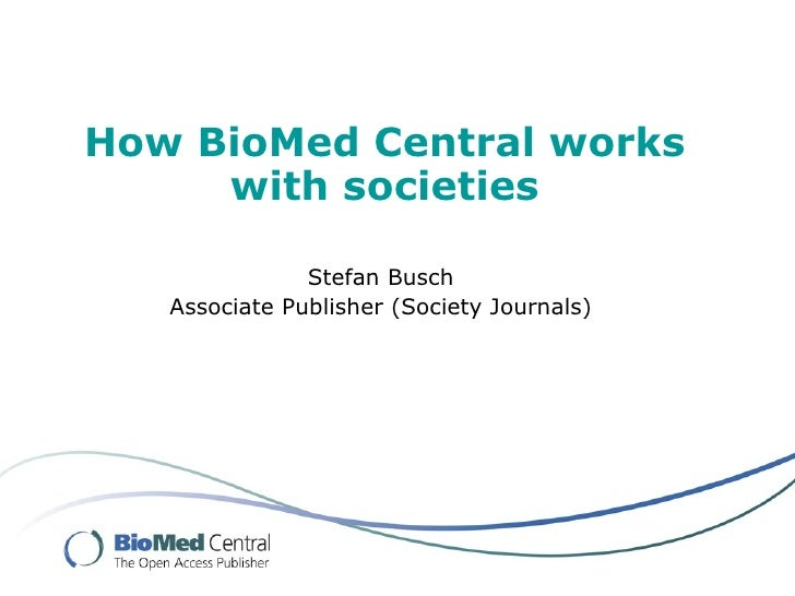 How BioMed Central works      with societies                 Stefan Busch    Associate Publisher (Society Journals)