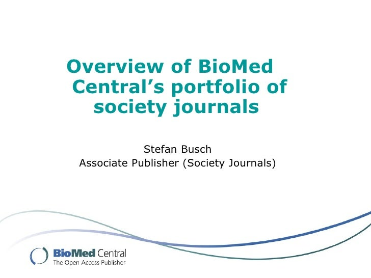 Overview of BioMed Central's portfolio of   society journals               Stefan Busch  Associate Publisher (Society Jour...