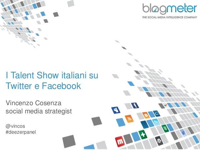 I Talent Show italiani suTwitter e FacebookVincenzo Cosenzasocial media strategist@vincos#deezerpanel
