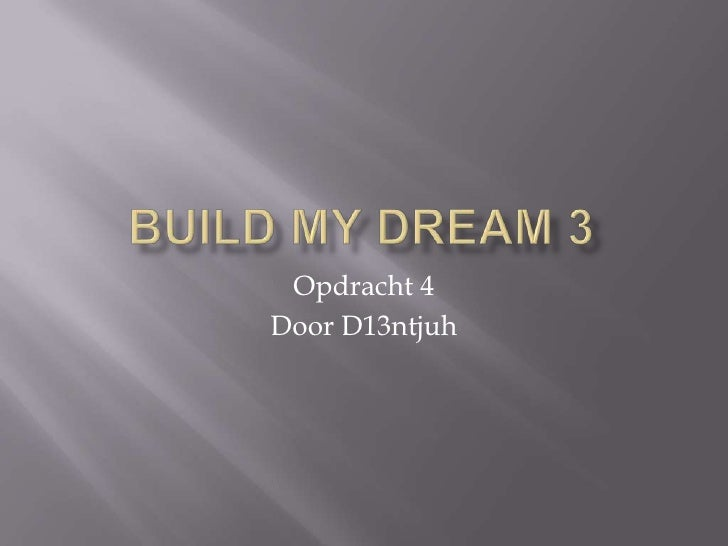 BuildmyDream 3<br />Opdracht 4<br />Door D13ntjuh<br />