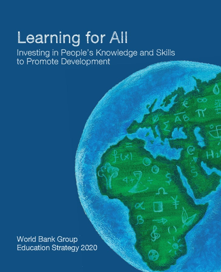 Learning for AllInvesting in People's Knowledge and Skillsto Promote DevelopmentWorld Bank GroupEducation Strategy 2020   ...