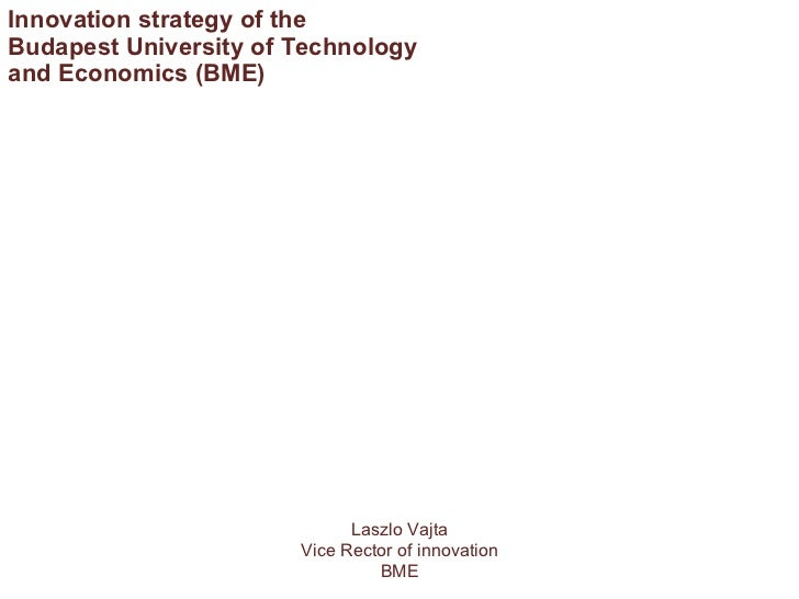 Laszlo Vajta Vice Rector of innovation BME Innovation strategy of the Budapest University   of Technology and   Economics ...