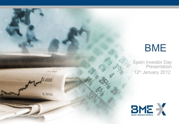BME Spain Investor Day Presentation 12 th  January 2012