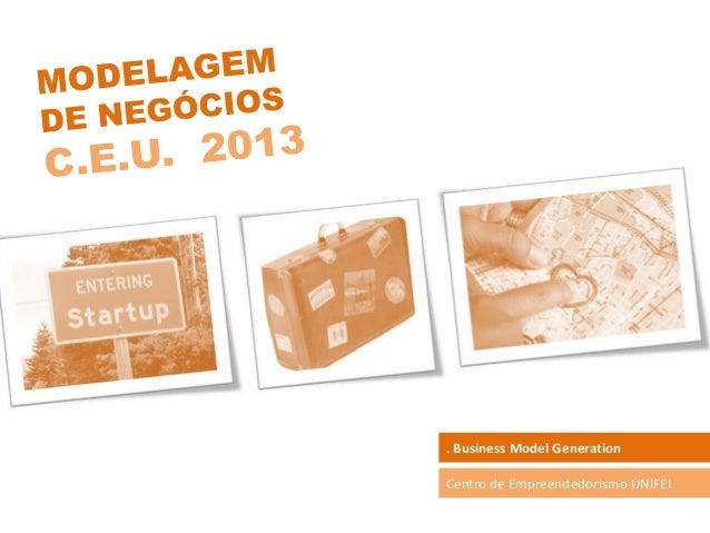 Centro de Empreendedorismo UNIFEI . Business Model Generation