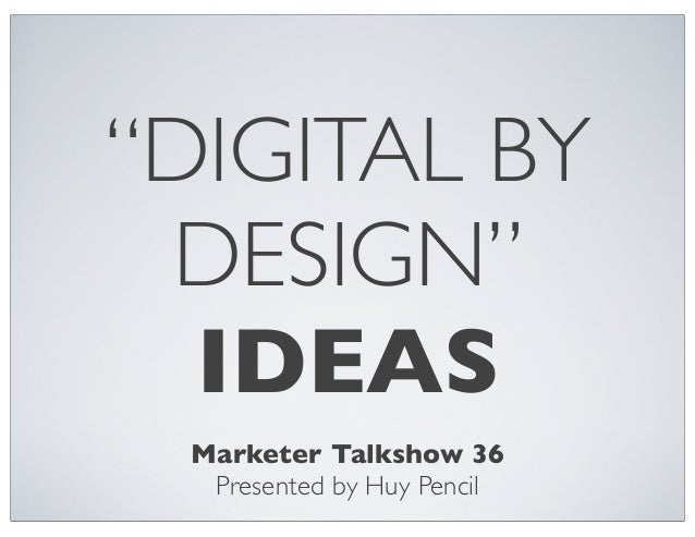 """""""DIGITAL BY DESIGN"""" IDEAS Marketer Talkshow 36 Presented by Huy Pencil"""