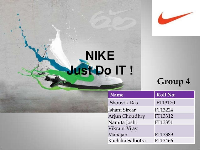 NIKEJust Do IT !                          Group 4       Name               Roll No:        Shouvik Das        FT13170     ...