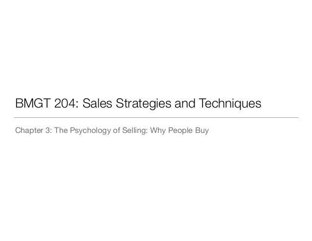 BMGT 204: Sales Strategies and Techniques Chapter 3: The Psychology of Selling: Why People Buy
