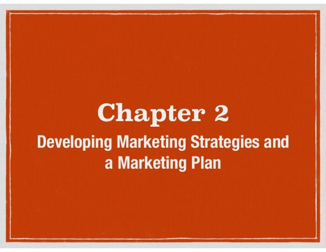 Chapter 2 Developing Marketing Strategies and a Marketing Plan