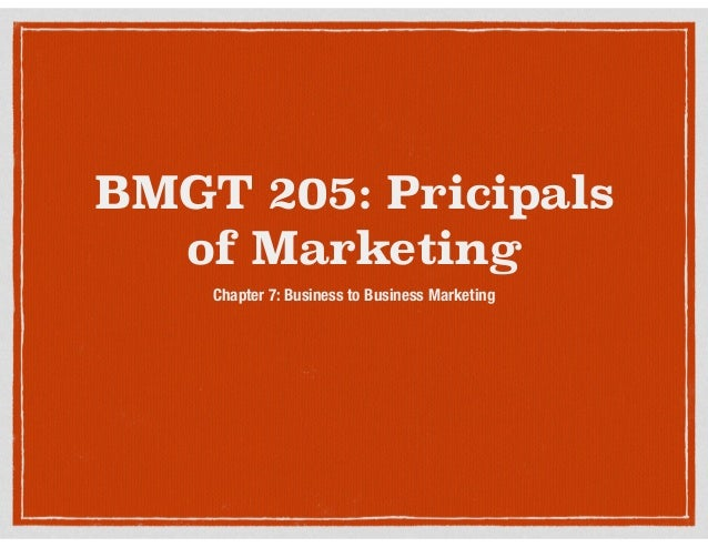 BMGT 205: Pricipals of Marketing Chapter 7: Business to Business Marketing