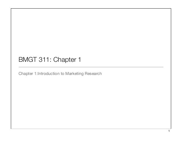 BMGT 311: Chapter 1 Chapter 1:Introduction to Marketing Research 1