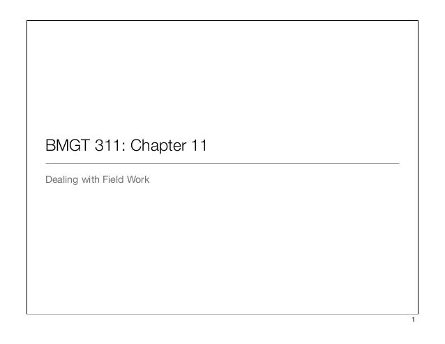 BMGT 311: Chapter 11 Dealing with Field Work 1