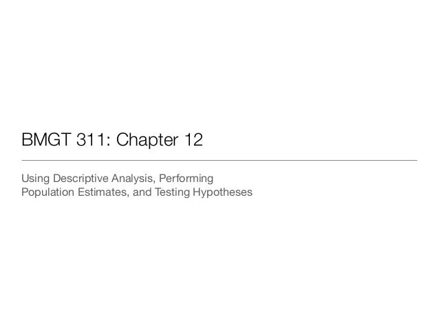 BMGT 311: Chapter 12 Using Descriptive Analysis, Performing   Population Estimates, and Testing Hypotheses