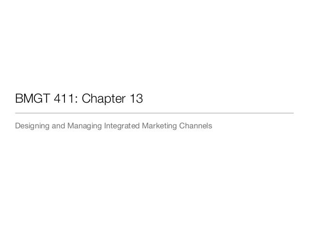 BMGT 411: Chapter 13 Designing and Managing Integrated Marketing Channels
