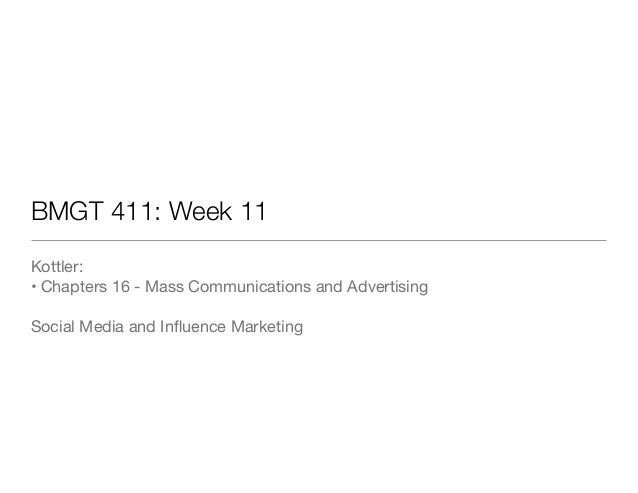 BMGT 411: Week 11 Kottler:  • Chapters 16 - Mass Communications and Advertising  ! Social Media and Influence Marketing  !