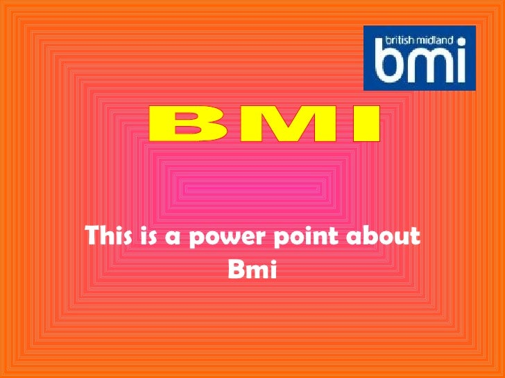 This is a power point about Bmi BMI