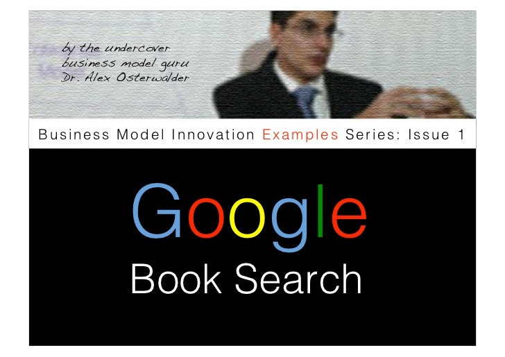 by the undercover   business model guru   Dr. Alex Osterwalder !    Business Model Innovation Examples Series: Issue 1    ...